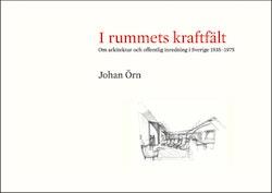 I rummets kraftfält : om arkitektur och offentlig inredning i Sverige 1935-1975