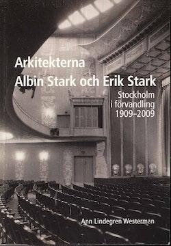 Arkitekterna Albin Stark och Erik Stark : Stockholm i förvandling 1909-2009
