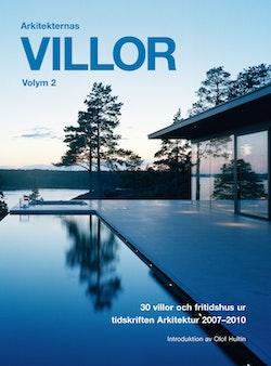 Arkitekternas villor : 30 villor och fritidshus ur tidskriften Arkitektur 2007-2010