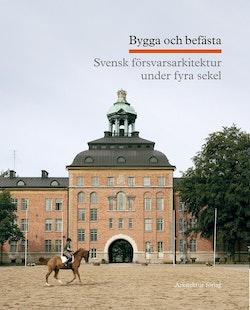 Bygga och befästa : svensk försvarsarkitektur under fyra sekel