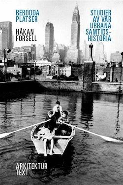 Bebodda platser : studier av vår urbana samtidshistoria