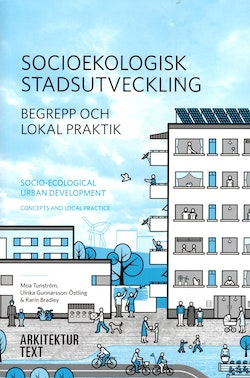 Socioekologisk stadsutveckling : begrepp och lokal praktik / Socio-ecological urban development : concepts and local practice
