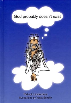 God probably doesn't exist : a book about not believing in gods