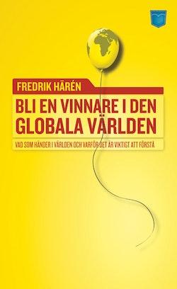 Bli en vinnare i den globala världen : vad som händer i världen och varför