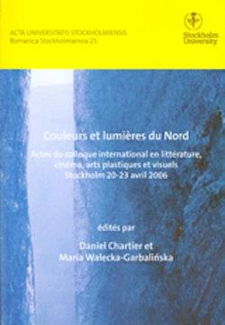 Couleurs et lumières du Nord Actes du colloque international en littérature, cinéma, arts plastiques et visuels Stockholm 20–23 avril 2006