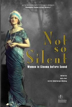 Not so silent : women in cinema before sound