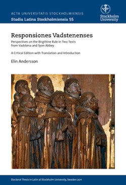 Responsiones Vadstenenses : Perspectives on the Birgittine rule in two texts from Vadstena and Syon Abbey : a critical edition with translation and Introduction