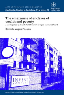 The emergence of enclaves of wealth and poverty : A sociological study of residential differentiation in post-communist Poland