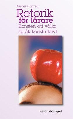 Retorik för lärare : konsten att välja språk konstruktivt