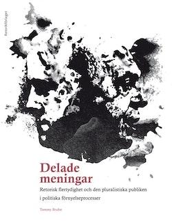 Delade meningar : retorisk flertydighet och den pluralistiska publiken i politiska förnyelseprocesser