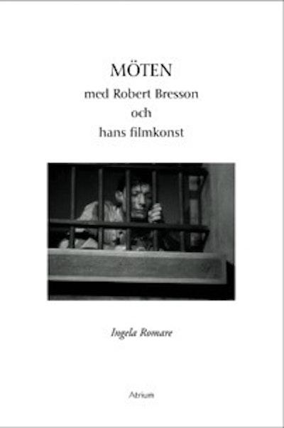 Möten med Robert Bresson och hans filmkonst