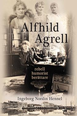 Alfhild Agrell : rebell humorist berättare