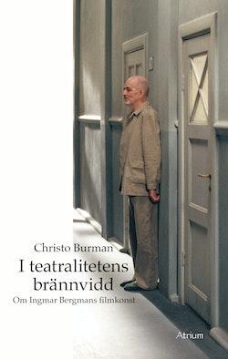 I teatralitetens brännvidd - Om Ingmar Bergmans filmkonst