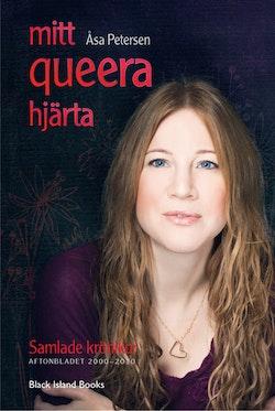 Mitt queera hjärta : krönikor i Aftonbladet 2000-2010