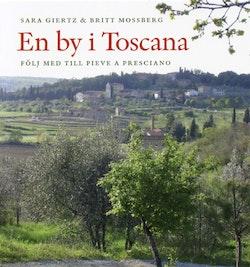 En by i Toscana : följ med till Pieve a Presciano