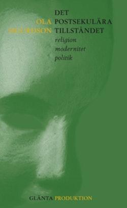 Det postsekulära tillståndet : religion modernitet politk