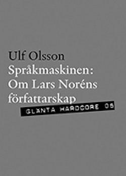 Språkmaskinen : om Lars Noréns författarskap