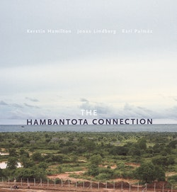 The Hambantota Connection : Constructing Landscapes, Contesting Modernity
