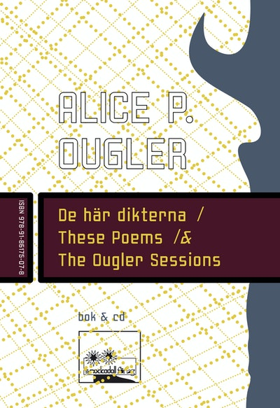 De här dikterna / These Poems / & The Ougler Sessions