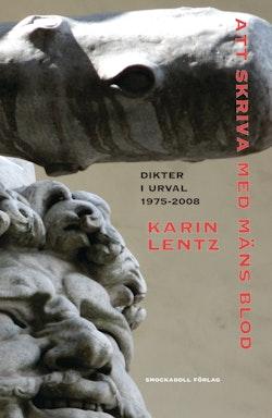 Att skriva med mäns blod : dikter i urval 1975-2008