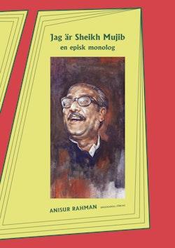 Jag är Sheikh Mujib : en episk monolog