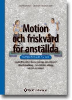 Motion och friskvård för anställda : skattereglerna fr o m 2009 : skattefria eller skattepliktiga aktiviteter? : idrottsredskap : anställdas utlägg : mervärdesskatt