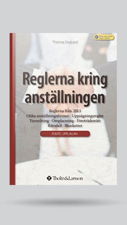 Reglerna kring anställningen : reglerna från 2013, olika anställningsformer, uppsägningsregler, turordning, omplacering, företrädesrätt, rättsfall, blanketter