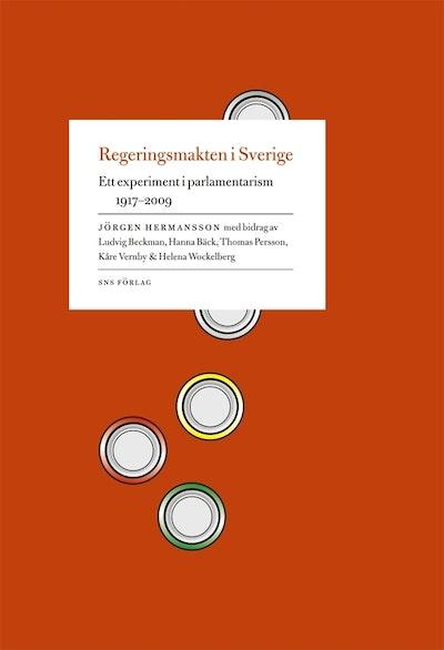 Regeringsmakten i Sverige : ett experiment i parlamentarism 1917-2009
