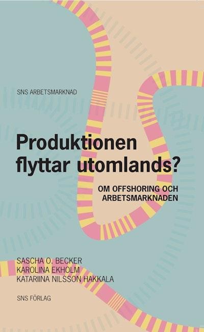 Produktionen flyttar utomlands? : om offshoring och arbetsmarknaden