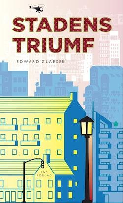 Stadens triumf : hur vår största uppfinning gör oss rikare, smartare, grönare, friskare och lyckligare