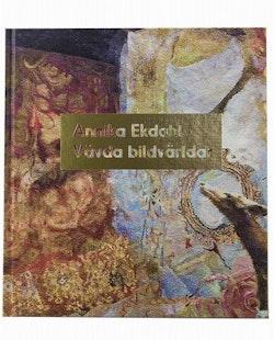 Annika Ekdahl - Vävda bildvärldar