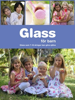 Glass för barn : glass som 7-12-åringar kan göra själva