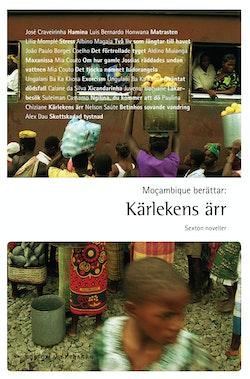 Mocambique berättar : kärlekens ärr - sexton noveller