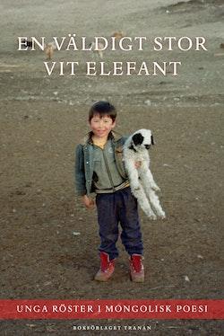 En väldigt stor vit elefant : unga röster i mongolisk poesi