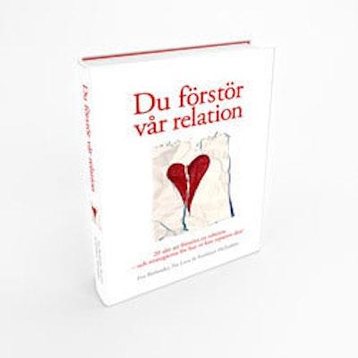 Du förstör vår relation : 20 sätt att förstöra en relation och strategierna för hur ni kan reparera den