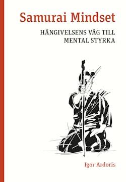 Samurai Mindset : hängivelsens väg till mental styrka