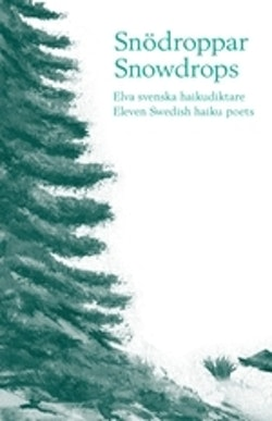 Snödroppar : elva svenska haikudiktare = Snowdrops : eleven Swedish haiku poets