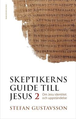 Skeptikerns guide till Jesus. D 2 : om Jesu identitet och uppståndelse