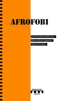 Afrofobi : en kunskapsöversikt över afrosvenskars situation i dagens Sverige