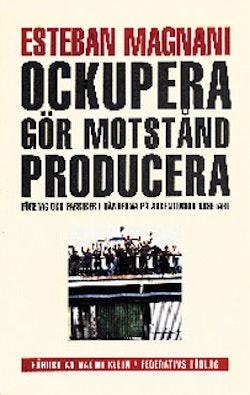 Ockupera ,gör motstånd, producera