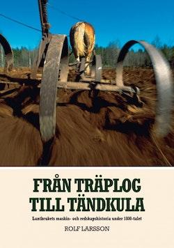 Från träplog till tändkula : lantbrukets maskin- och redskapshistoria under 1800-talet