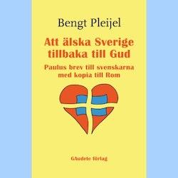Att älska Sverige tillbaka till Gud : Paulus brev till svenskarna med kopia till Rom