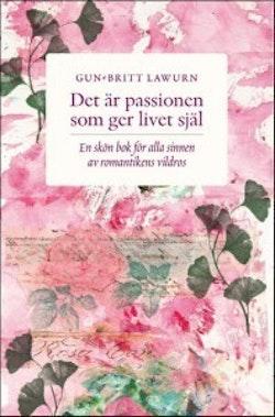 Det är passionen som ger livet själ : en skön bok för alla sinnen av romantikens vildros