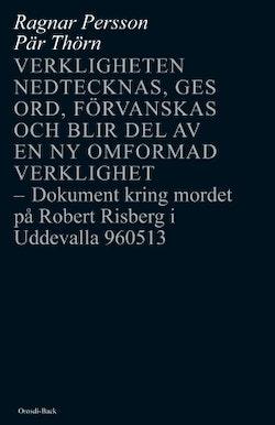 Verkligheten nedtecknas, ges ord, förvanskas och blir del av en ny omformad verklighet : dokument kring mordet på Robert Risberg i Uddevalla 960513
