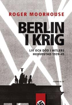 Berlin i krig : liv och död i Hitlers huvudstad 1939-1945