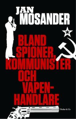 Bland spioner, kommunister och vapenhandlare
