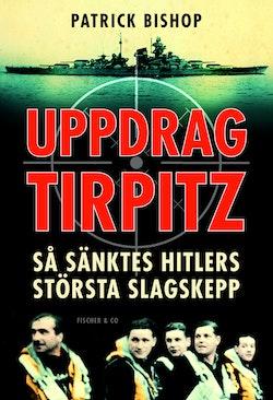 Uppdrag Tirpitz : så sänktes Hitlers största slagskepp