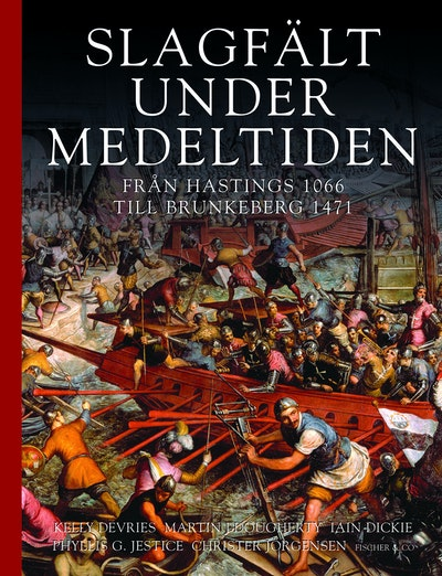 Slagfält under medeltiden : från Hastings 1066 till Brunkeberg 1471