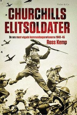 Churchills elitsoldater : de sex mest vågade kommandooperationerna 1940-45