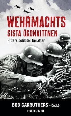 Wehrmachts sista ögonvittnen : Hitlers soldater berättar